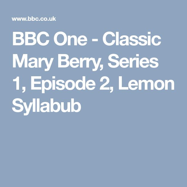 BBC One - Classic Mary Berry, Series 1, Episode 2, Lemon Syllabub