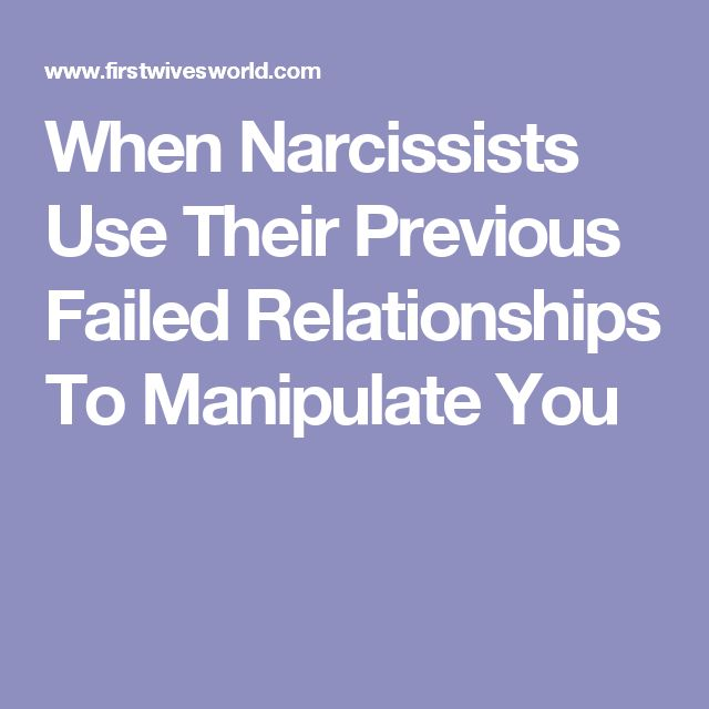 When Narcissists Use Their Previous Failed Relationships To Manipulate You