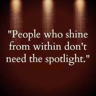 People who shine from within don't need the spotlight. #truth #quote