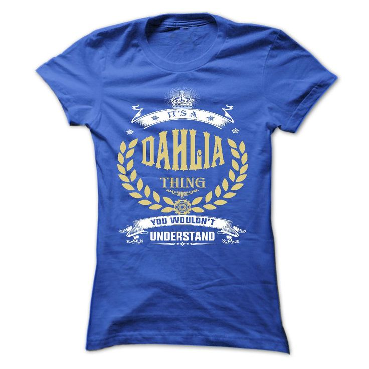 DAHLIA . ︻ its a DAHLIA Thing You Wouldnt Understand  ( ^ ^)っ - T Shirt, Hoodie, Hoodies, Year,Name, BirthdayDAHLIA . its a DAHLIA Thing You Wouldnt Understand  - T Shirt, Hoodie, Hoodies, Year,Name, BirthdayDAHLIA , DAHLIA T Shirt, DAHLIA Hoodie, DAHLIA Hoodies, DAHLIA Year, DAHLIA Name, DAHLIA Birthday