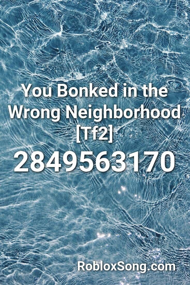 You Bonked In The Wrong Neighborhood Tf2 Roblox Id Roblox Music Codes The Neighbourhood Roblox Songs