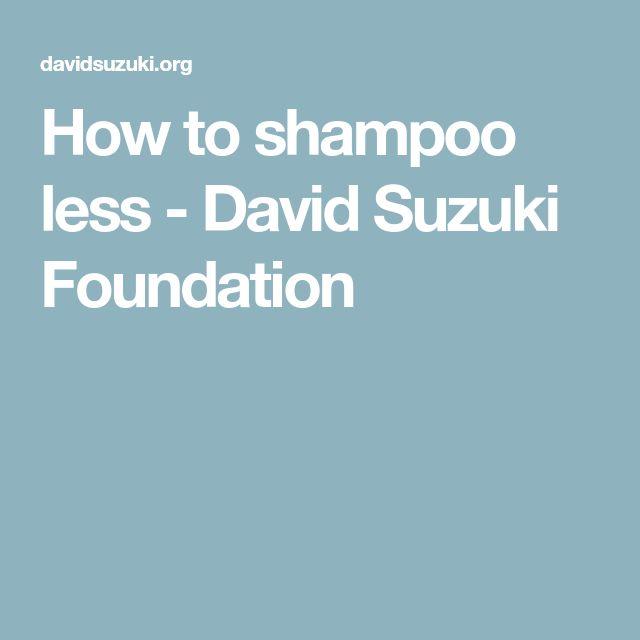 How to shampoo less - David Suzuki Foundation