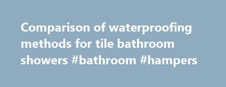 Comparison of waterproofing methods for tile bathroom showers #bathroom #hampers http://bathroom.nef2.com/2017/06/03/comparison-of-waterproofing-methods-for-tile-bathroom-showers-bathroom-hampers/  #bathroom waterproofing Shower waterproofing and vapor barriers: Part 5 Ok Ive read your whole piece and now I just want some confirmation about how we are going to proceed. Our home is a Craftsman. All areas of the home have…  Read more