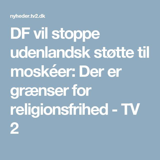 DF vil stoppe udenlandsk støtte til moskéer: Der er grænser for religionsfrihed - TV 2