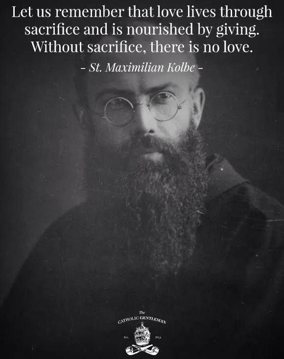 without sacrifice there is no love st maximilian kolbe