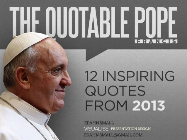Presentation Design | The Quotable Pope Francis: A Presentation - 12 Inspiring Quotes from 2013  Edahn Small | Visuali.se Presentation Design |  Eda...