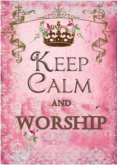 you are a child of the king , please keep calm and worship , cast your cares upon him <3
