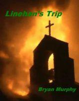 Linehan's Trip, an e-book by Bryan Murphy at Smashwords.