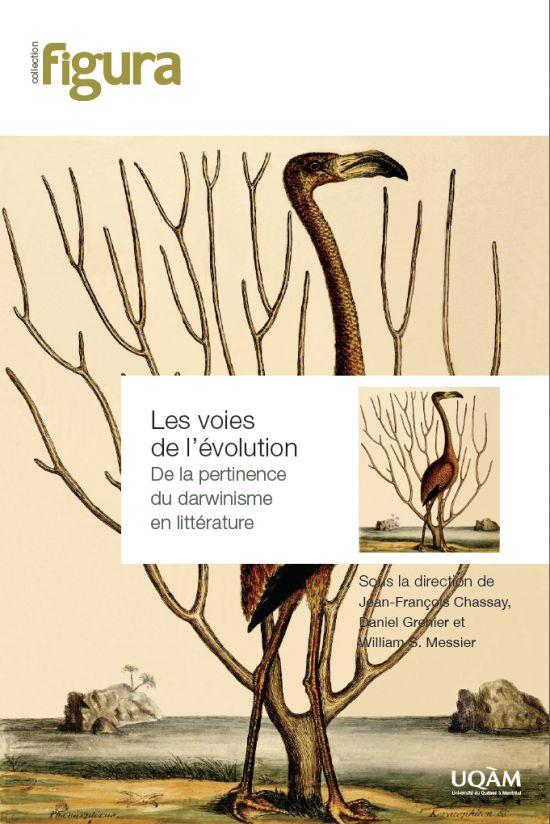 Université du Québec à Montréal Les voies de l'évolution. De la pertinence du darwinisme en littérature Cahiers Figura On connaît peu dans la francophonie le «darwinisme littéraire». Dans le monde …