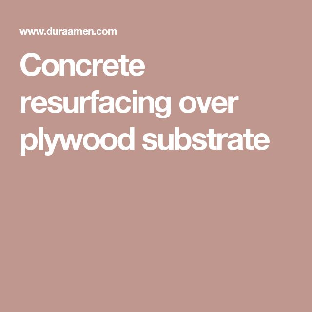 Concrete resurfacing over plywood substrate
