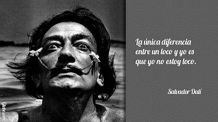La única diferencia entre un loco y yo es que yo no estoy loco – Salvador Dalí