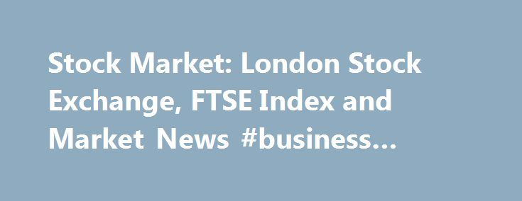 Stock Market: London Stock Exchange, FTSE Index and Market News #business #address http://busines.remmont.com/stock-market-london-stock-exchange-ftse-index-and-market-news-business-address/  #stock market news # Welcome to Morningstar.co.uk! You have been redirected here from Hemscott.com as we are merging our websites to provide you with a one-stop shop for all your investment research needs. Get Started: To search for a security, type the name or ticker in the search box at the top of the…