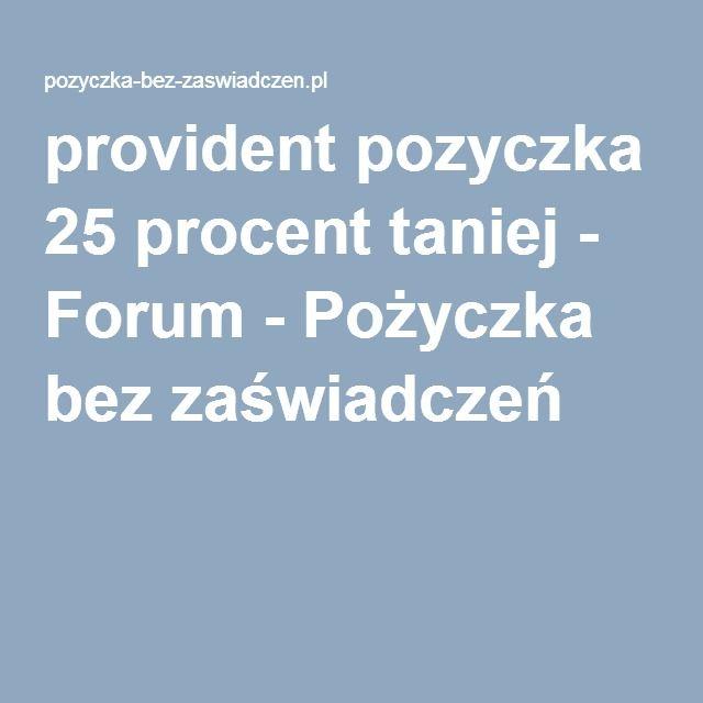 provident pozyczka 25 procent taniej - Forum - Pożyczka bez zaświadczeń