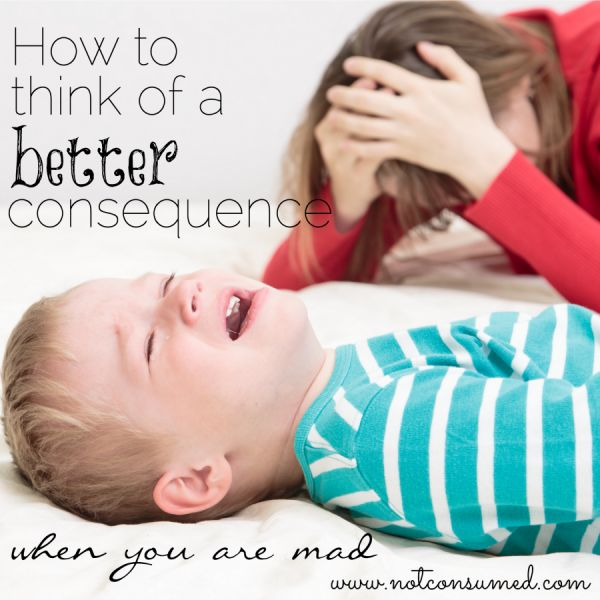 How to think of a better consequence for your kids- I needed this.
