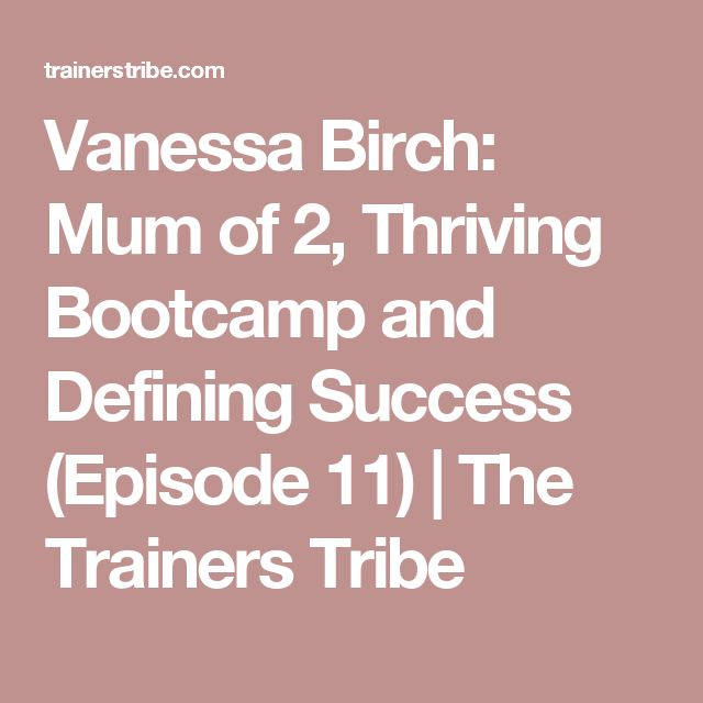 Vanessa Birch: Mum of 2, Thriving Bootcamp and Defining Success (Episode 11) | The Trainers Tribe