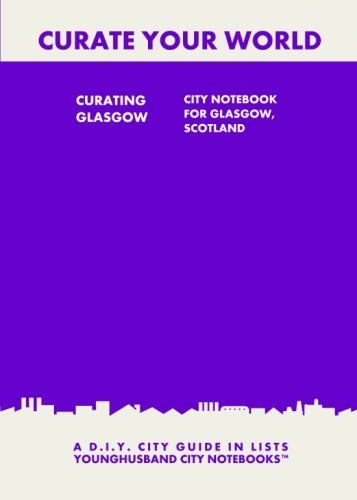 """Curating Glasgow: City Notebook For Glasgow, Scotland: A D.I.Y. City Guide In Lists (Curate Your World):   This quirky city notebook is designed to inspire listmakers to create and curate their own city guide and city biography in list form. It's a do it (all) yourself notebook for independent travelers and thinkers!/b/p           supfont color=grey""""YOU ARE AS COOL AS YOUR CITY. Naturally. So, why not curate your city and capture the essence of that coolness? This is a city guide re-im..."""