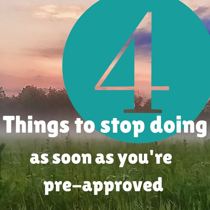 Read this as soon as you're pre-approved!  When getting a mortgage your financial situation is looked at in detail. 4 things to stop doing.