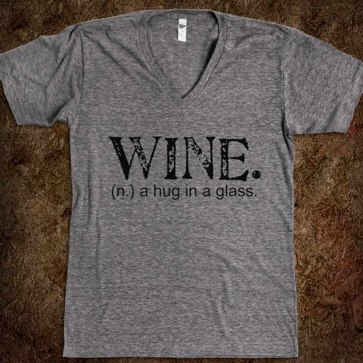 Wine. A Hug in a Glass.