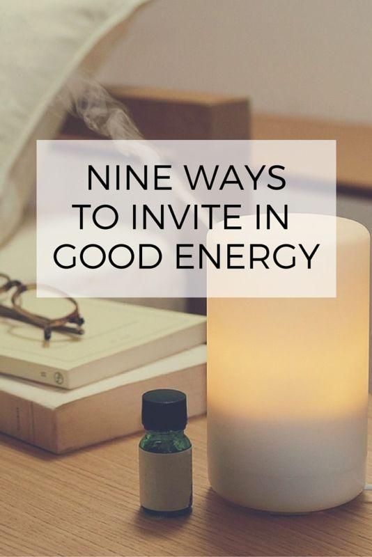 9 Ways to Invite in Good Energy