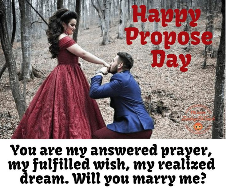 Happy Propose Day Wishes And Quotes You are my answered prayer, my fulfilled wish, my realized dream. Will you marry me? Happy Propose Day