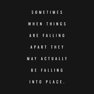 When things are falling apart they may actually be falling in to place.  #Quote #TonyRobbins #FallingApart #FallingTogether #fate #Trust #Faith #Belief #Strength #QuoteOfTheDay #Relationships