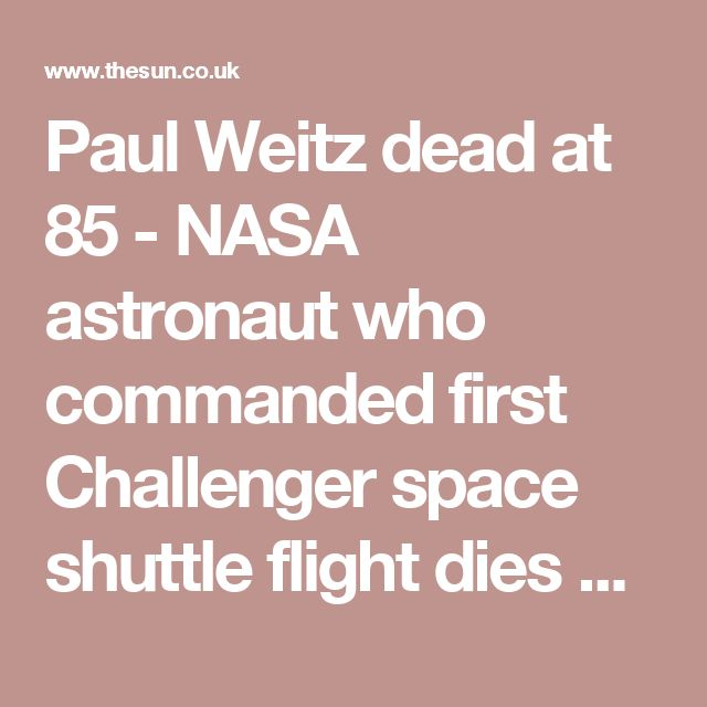 Paul Weitz dead at 85 - NASA astronaut who commanded first Challenger space shuttle flight dies after cancer battle
