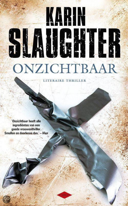 Onzichtbaar / Karin Slaughter | Nederlandse boeken De hele serie tot nu toe gekocht en gelezen. Geweldig van begin tot eind.