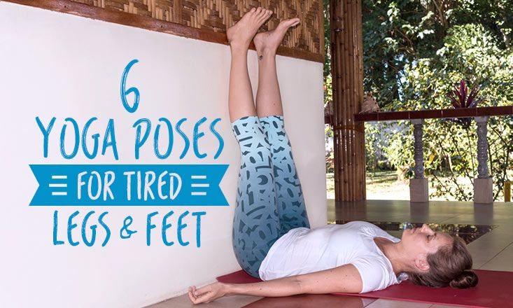 6 yoga poses for tired legs and feet...most are wall supported