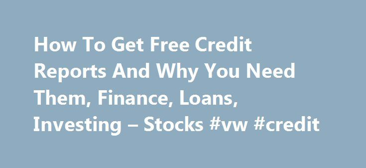 How To Get Free Credit Reports And Why You Need Them, Finance, Loans, Investing – Stocks #vw #credit http://italy.remmont.com/how-to-get-free-credit-reports-and-why-you-need-them-finance-loans-investing-stocks-vw-credit/  #how to get a free credit report # How To Get Free Credit Reports And Why You Need Them A A A Print What Is A Credit Report? A credit report is a formal statement recording your current credit activities. The information used to establish your credit report is gathered by a…