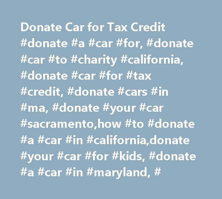 donate car for tax credit donate a car for donate