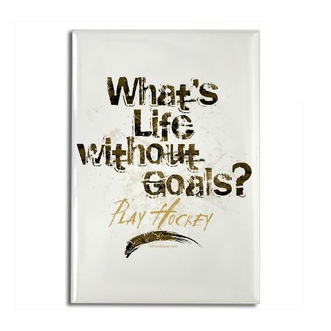 What's life without goals? Play Hockey