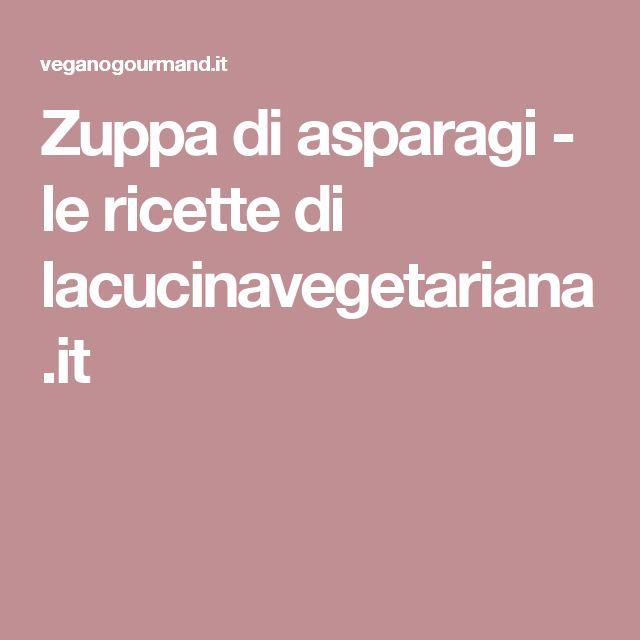 Zuppa di asparagi - le ricette di lacucinavegetariana.it