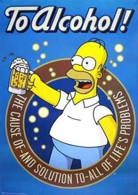 """To alchohol... the cause of and solution to all of life's problems."" - Homer"