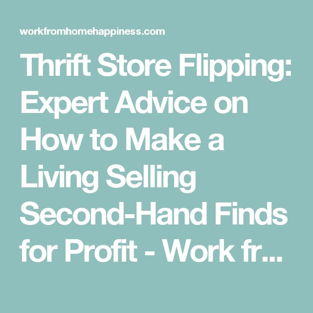 Thrift Store Flipping: Expert Advice on How to Make a Living Selling Second-Hand Finds for Profit - Work from Home Happiness