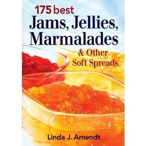 Linda J. Amendt 175 Best Jams, Jellies, Marmalades & Other Soft Spreads Golda's Kitchen