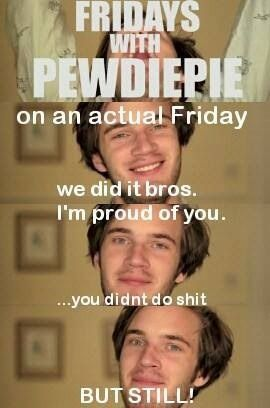 Sorry for the cussin', but it's Pewds.
