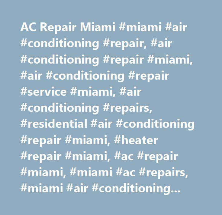 AC Repair Miami #miami #air #conditioning #repair, #air #conditioning #repair #miami, #air #conditioning #repair #service #miami, #air #conditioning #repairs, #residential #air #conditioning #repair #miami, #heater #repair #miami, #ac #repair #miami, #miami #ac #repairs, #miami #air #conditioning, #commercial #hvac #repairs #miami, #home #air #conditioning #repair #in #miami, #central #air #conditioning #repairs #miami, #air #conditioning #repair #miami, #air #conditioning #repair #service…