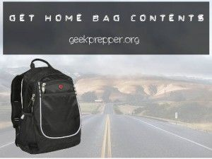 When was the last time you checked your Get Home Bag's Contents - Geek Prepper