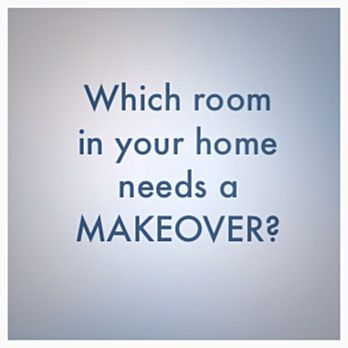 Which room in your home needs a MAKEOVER?