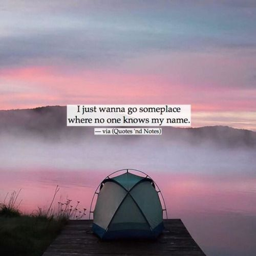 I just wanna go someplace where no one knows my name. —via http://ift.tt/2eY7hg4