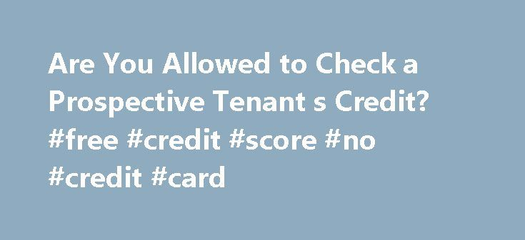 Are You Allowed to Check a Prospective Tenant s Credit? #free #credit #score #no #credit #card http://credits.remmont.com/are-you-allowed-to-check-a-prospective-tenant-s-credit-free-credit-score-no-credit-card/  #credit check tenant # Are You Allowed to Check a Prospective Tenants' Credit? By Erin Eberlin. Landlords & Property Investments Expert As a native New Yorker, Erin was drawn to the high-risk, high-reward field of real estate investing. During her…  Read moreThe post Are You Allowed…