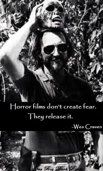 Horror films. - Wes craven RIP my favorite horror director. Your movies will scare the shot out of kids until the end of time.