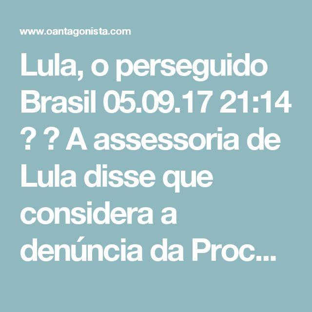 """Lula, o perseguido Brasil  05.09.17 21:14   A assessoria de Lula disse que considera a denúncia da Procuradoria-Geral da República contra integrantes do PT–em que o ex-presidente é considerado líder de organização criminosa– """"uma ação política"""" e fruto de """"perseguição"""".  """"É o auge da campanha de perseguição contra o ex-presidente Lula movida por setores partidarizados do sistema judicial"""", afirma a nota.  A denúncia foi anunciada hoje, continua a assessoria, """"para tentar criar um fato…"""