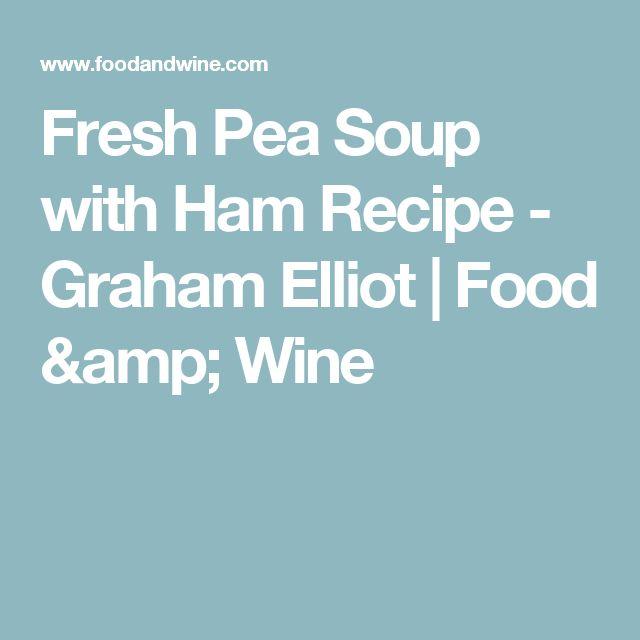 Fresh Pea Soup with Ham Recipe  - Graham Elliot | Food & Wine