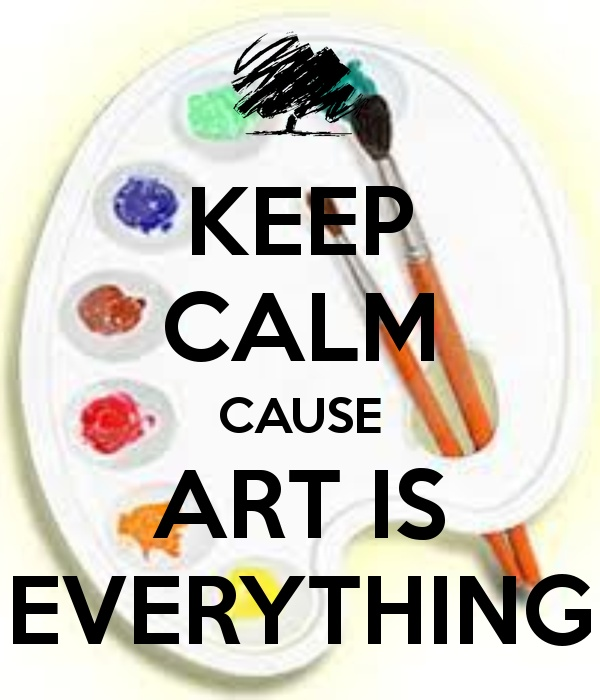KEEP CALM CAUSE ART IS EVERYTHING