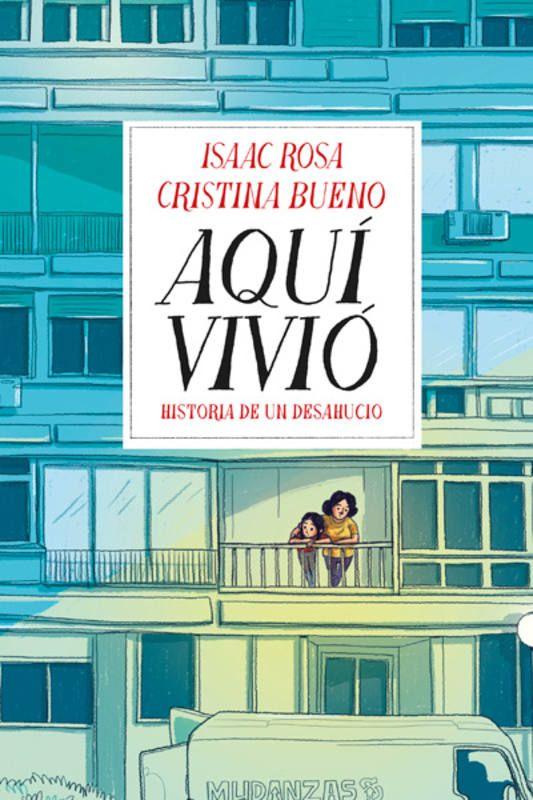Aquí vivió : historia de un deshaucio / Isaac Rosa, Cristina Bueno.