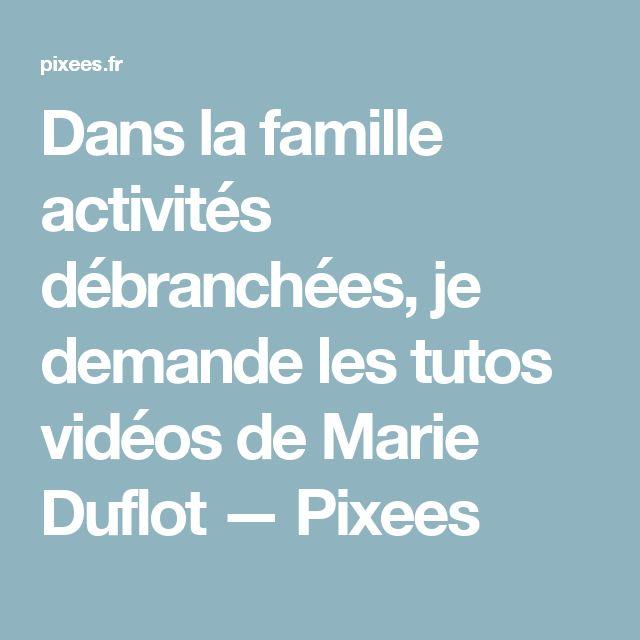Dans la famille activités débranchées, je demande les tutos vidéos de Marie Duflot — Pixees