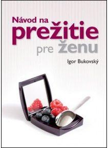 Návod na prežitie pre ženu http://www.preskoly.sk/k/knihy-beletria/bestsellery/