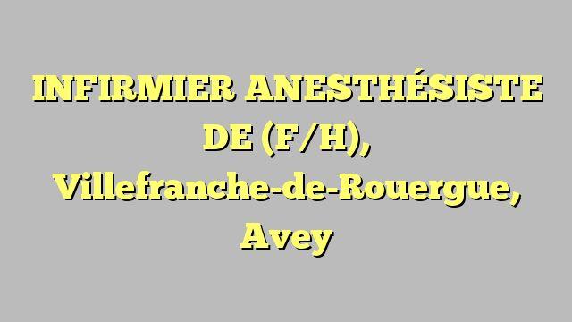 INFIRMIER ANESTHÉSISTE DE (F/H), Villefranche-de-Rouergue, Avey