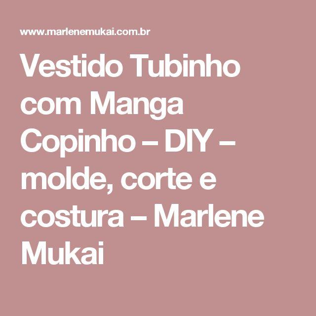 Vestido Tubinho com Manga Copinho – DIY – molde, corte e costura – Marlene Mukai